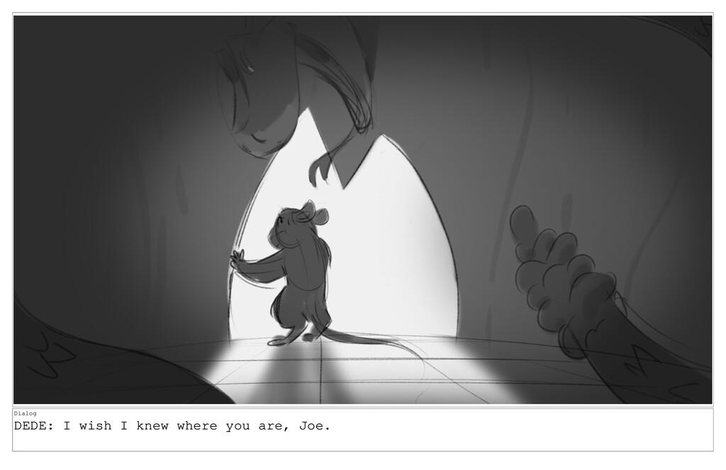 Dialog DEDE: I wish I knew where you are, Joe.