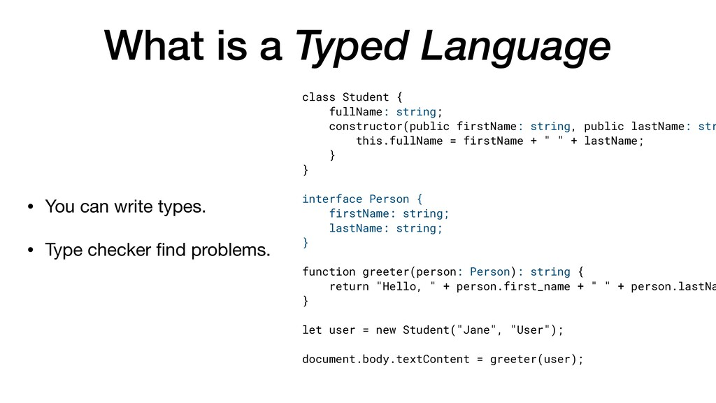 What is a Typed Language • You can write types....