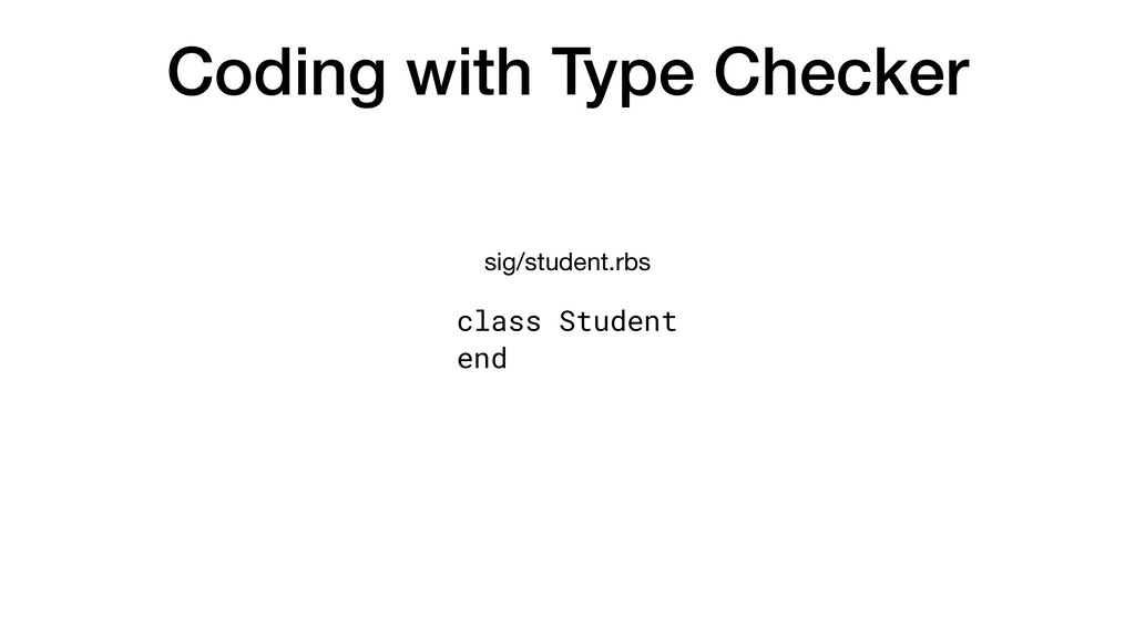 Coding with Type Checker class Student end sig/...