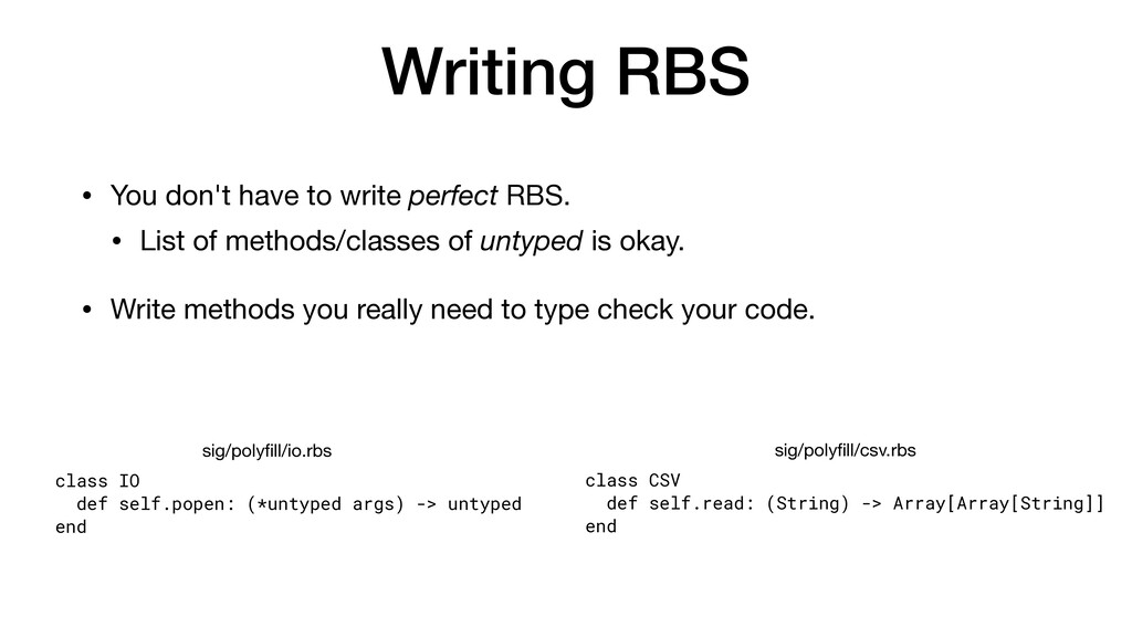 Writing RBS • You don't have to write perfect R...