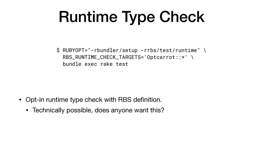 Runtime Type Check • Opt-in runtime type check ...