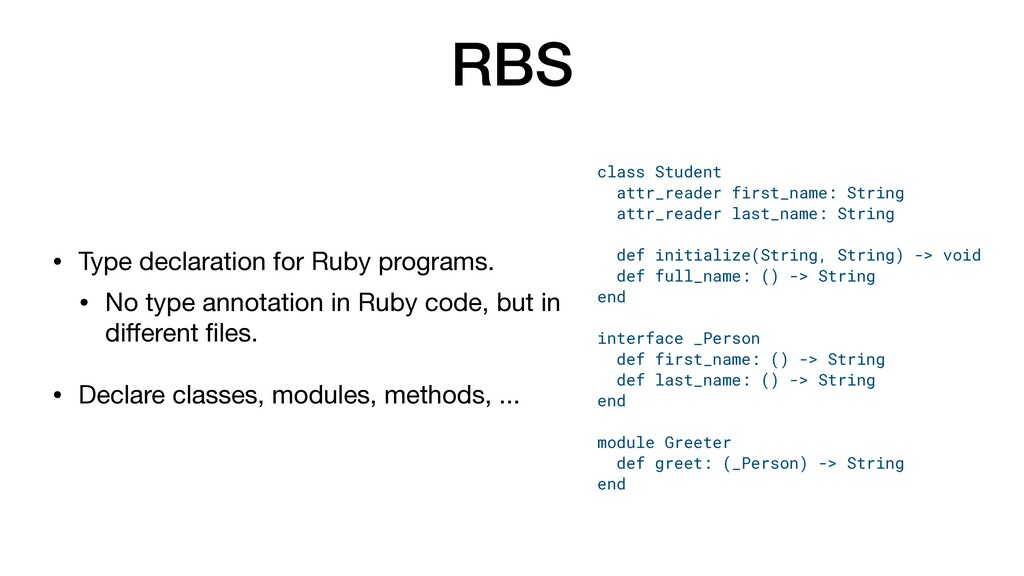 RBS • Type declaration for Ruby programs.  • No...