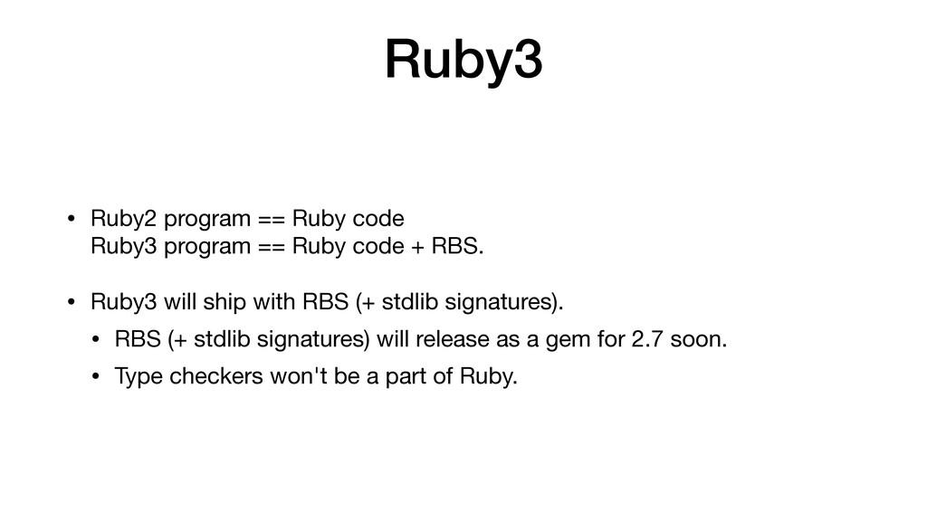 Ruby3 • Ruby2 program == Ruby code Ruby3 progr...