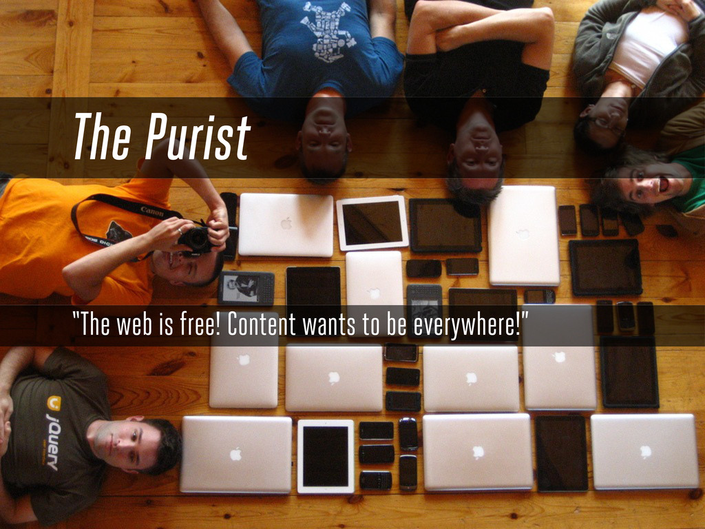 "The Purist ""The web is free! Content wants to b..."