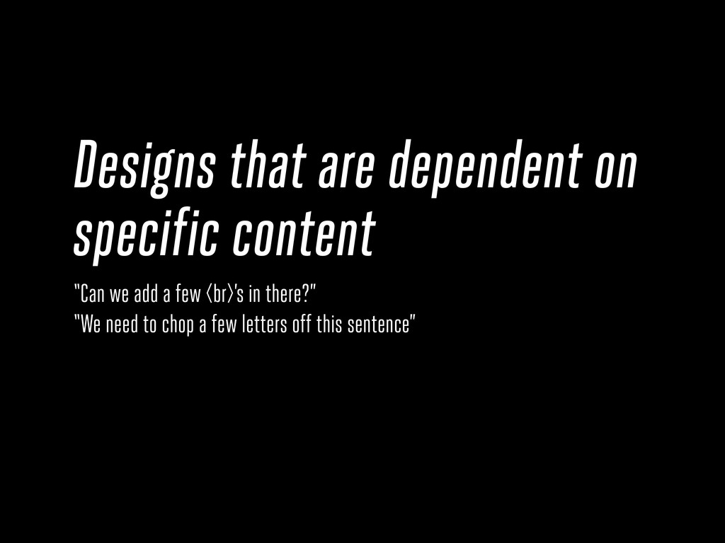 Designs that are dependent on specific content ...