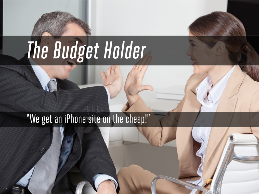 "The Budget Holder ""We get an iPhone site on the..."