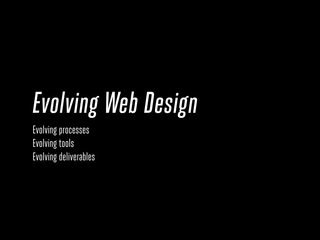 Evolving Web Design Evolving processes Evolving...
