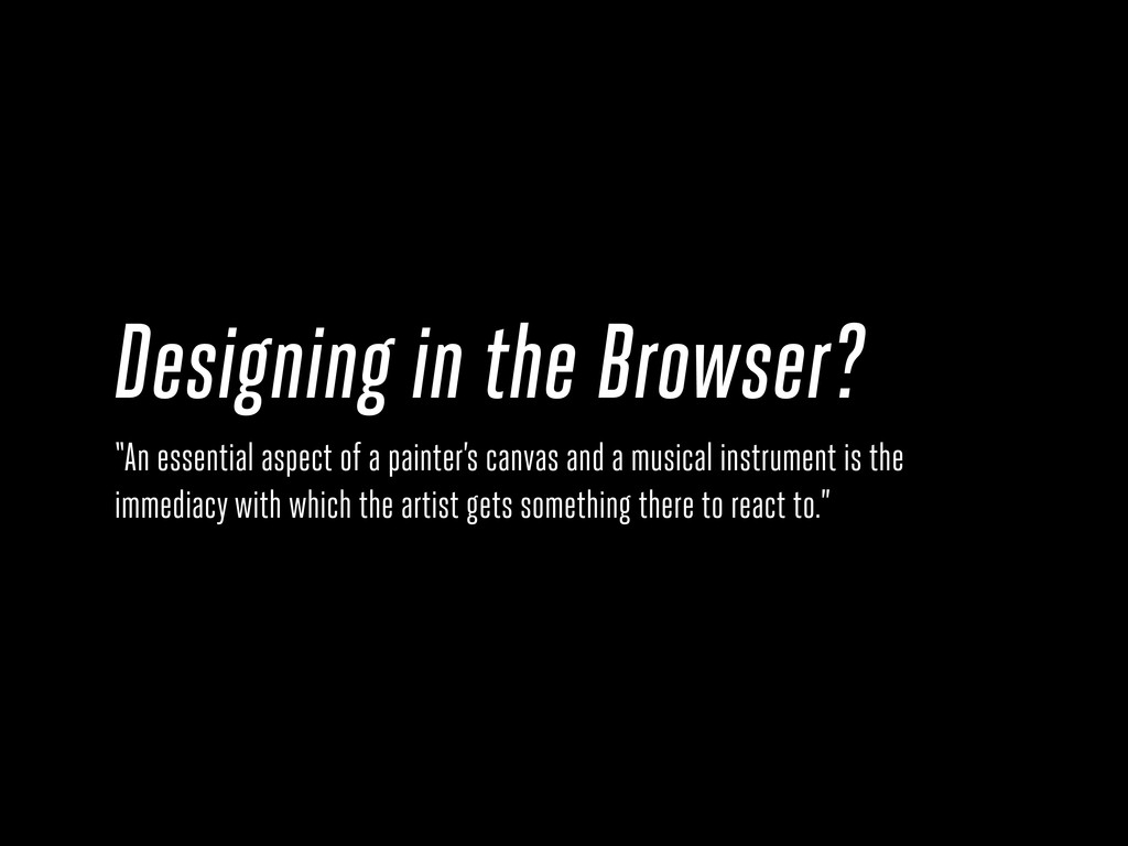 "Designing in the Browser? ""An essential aspect ..."