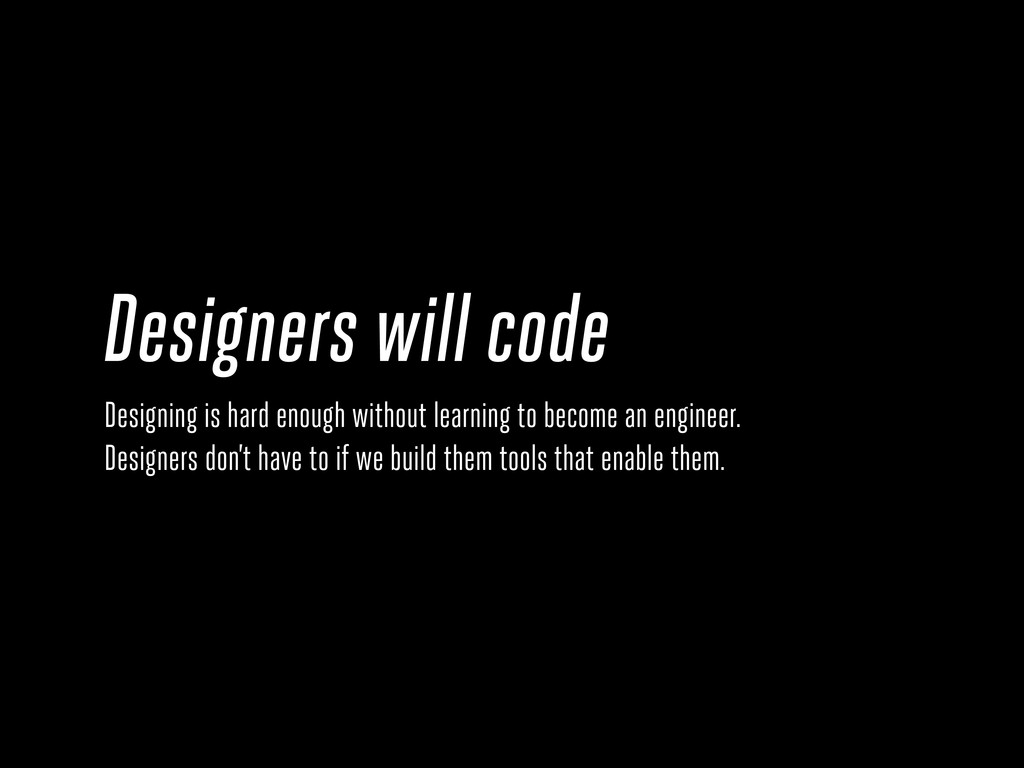 Designers will code Designing is hard enough wi...