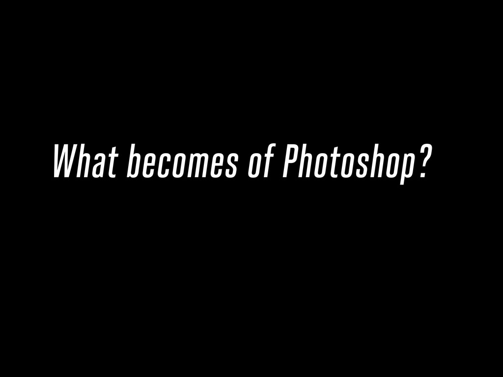 What becomes of Photoshop?