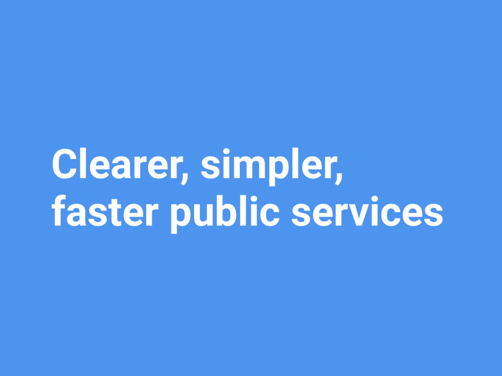 Clearer, simpler, faster public services