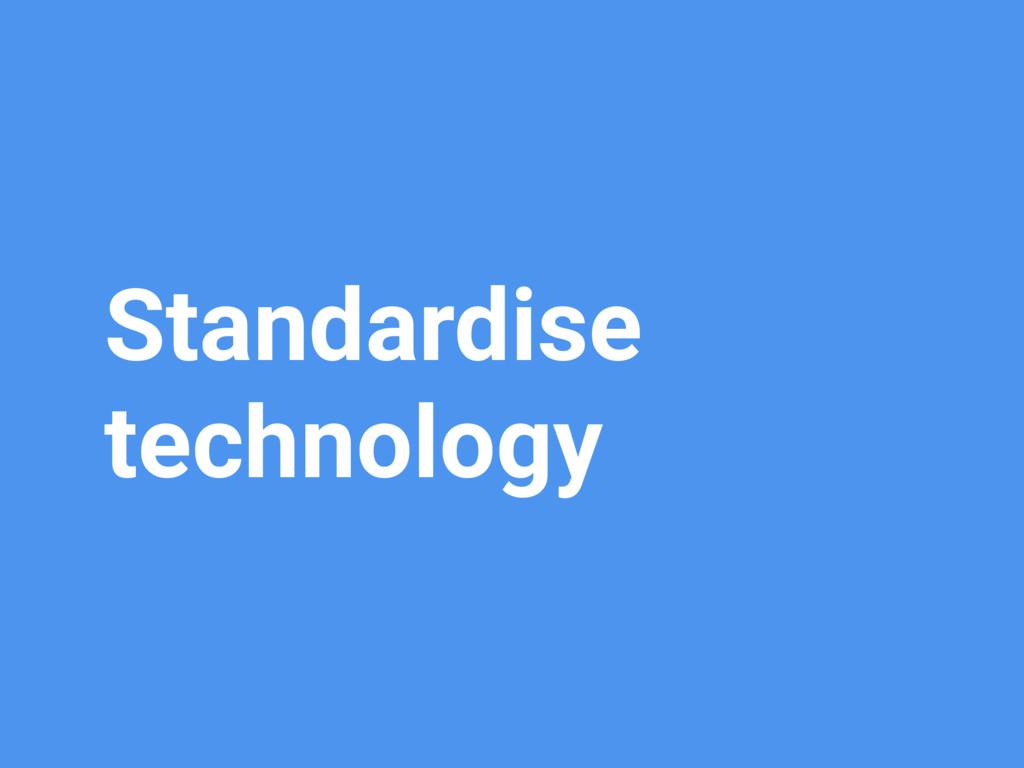Standardise technology