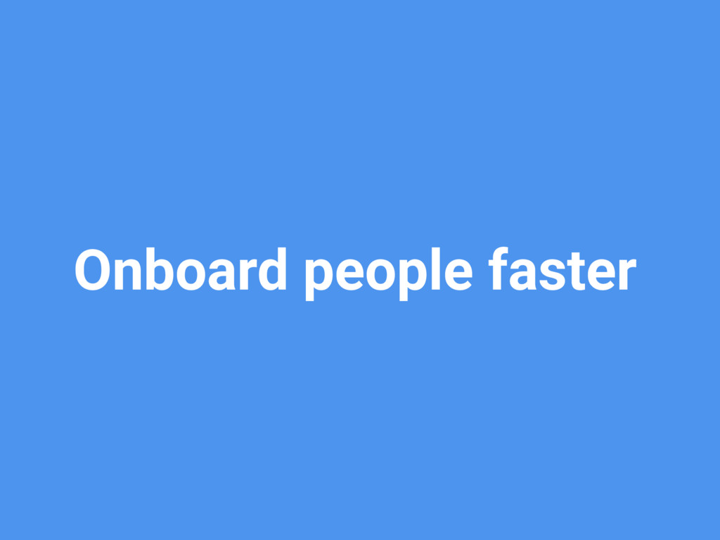 Onboard people faster
