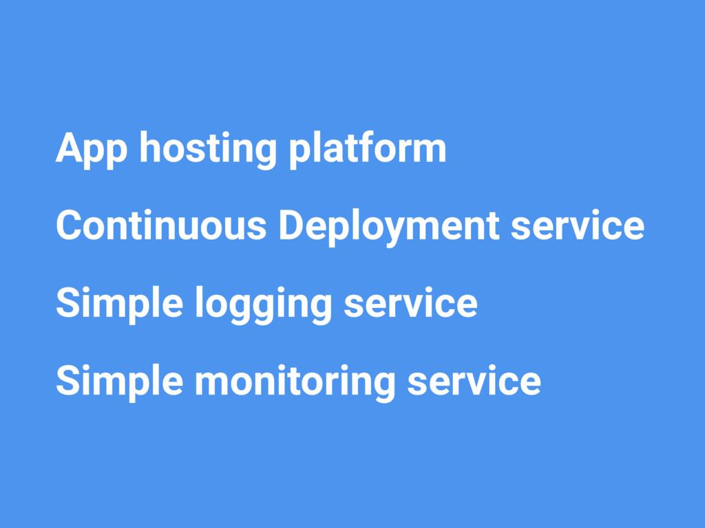 • App hosting platform • Continuous Deployment ...