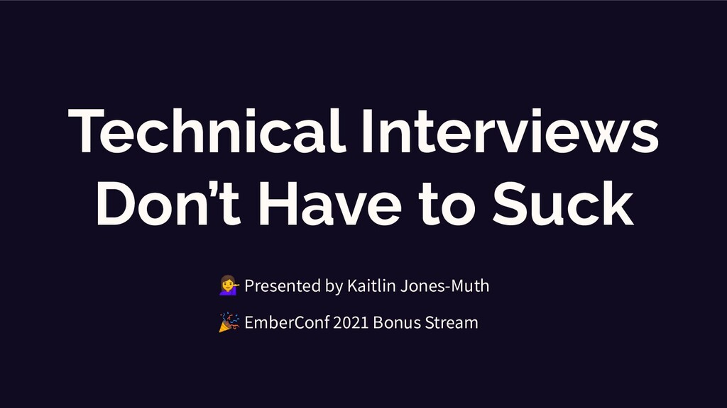 Technical Interviews Don't Have to Suck 💁 Prese...