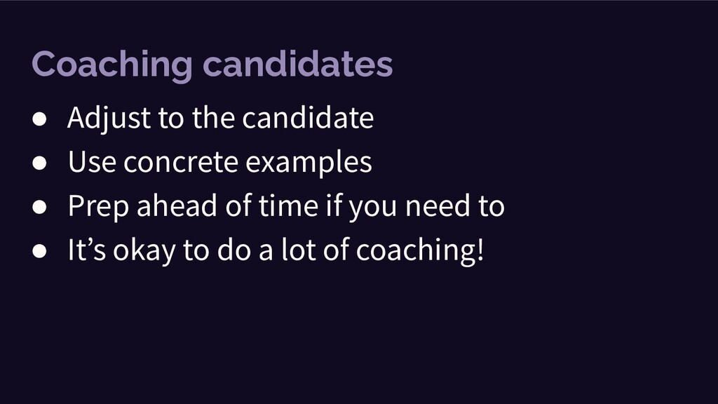 Coaching candidates ● Adjust to the candidate ●...