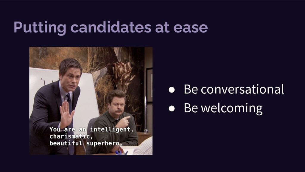 Putting candidates at ease ● Be conversational ...