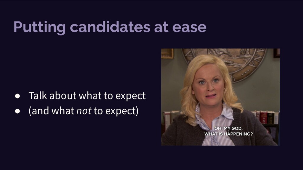Putting candidates at ease ● Talk about what to...