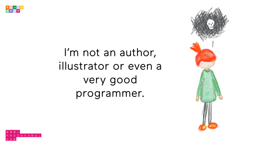 I'm not an author, illustrator or even a very g...