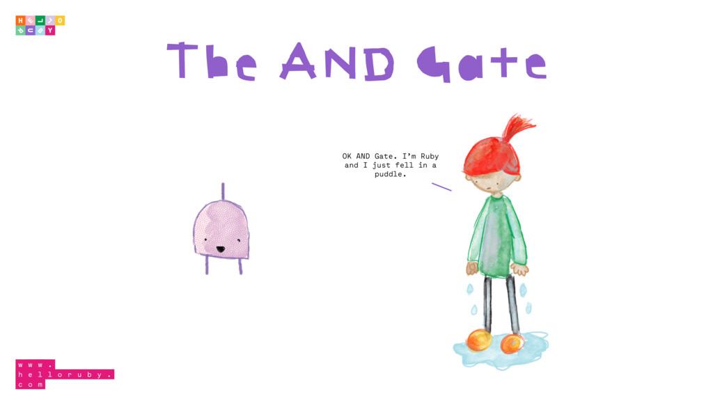 OK AND Gate. I'm Ruby and I just fell in a pudd...