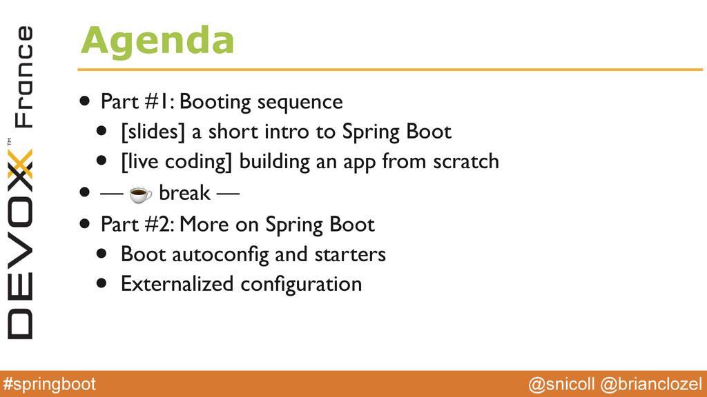 @snicoll @brianclozel #springboot Agenda • Part...