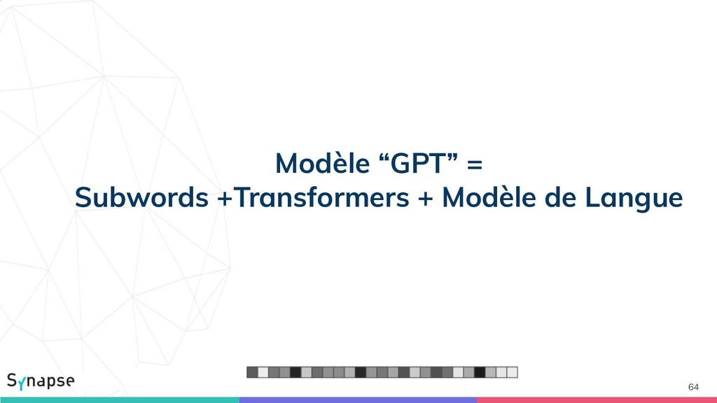 "64 Modèle ""GPT"" = Subwords +Transformers + Modè..."