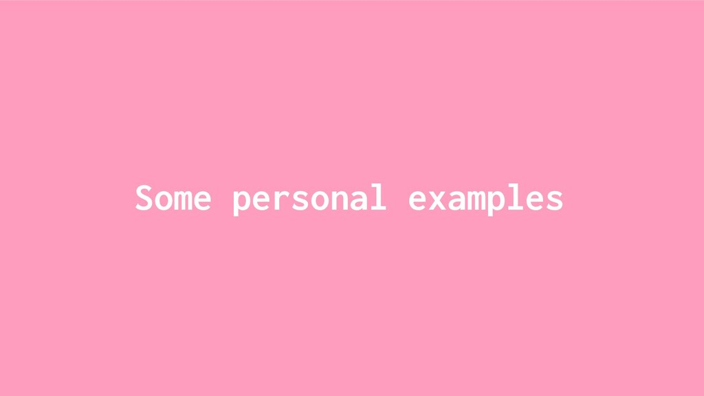 Some personal examples