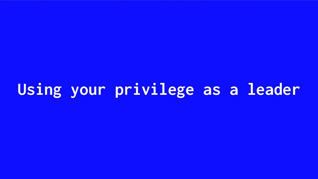 Using your privilege as a leader