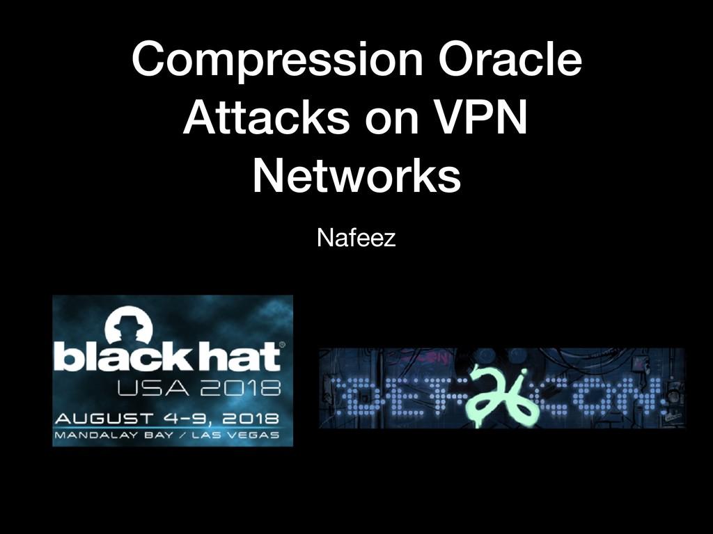 Compression Oracle Attacks on VPN Networks Nafe...
