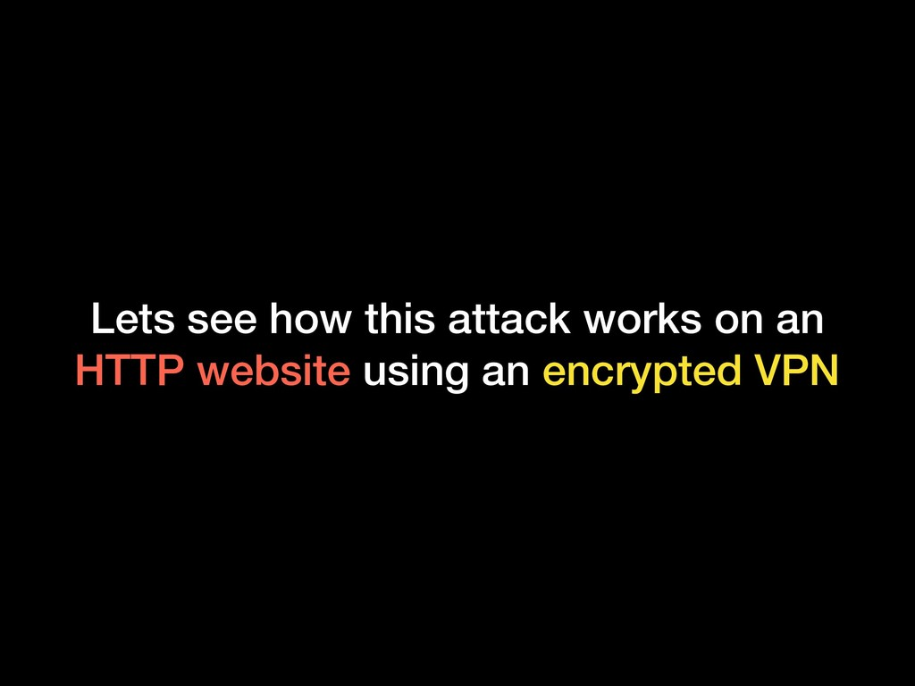 Lets see how this attack works on an HTTP websi...