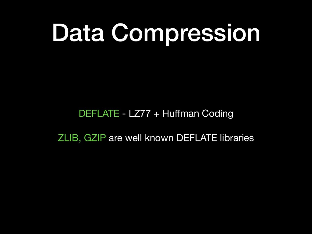 Data Compression DEFLATE - LZ77 + Huffman Coding...