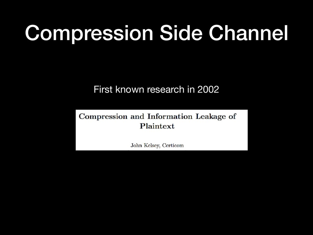 Compression Side Channel First known research i...