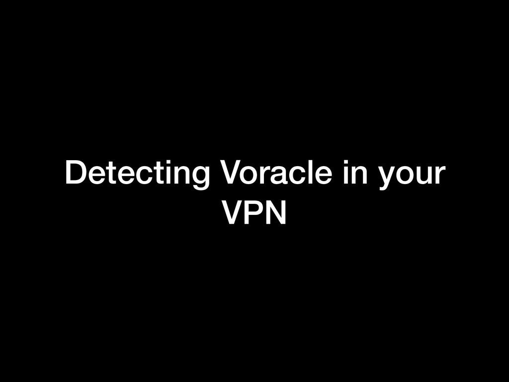 Detecting Voracle in your VPN
