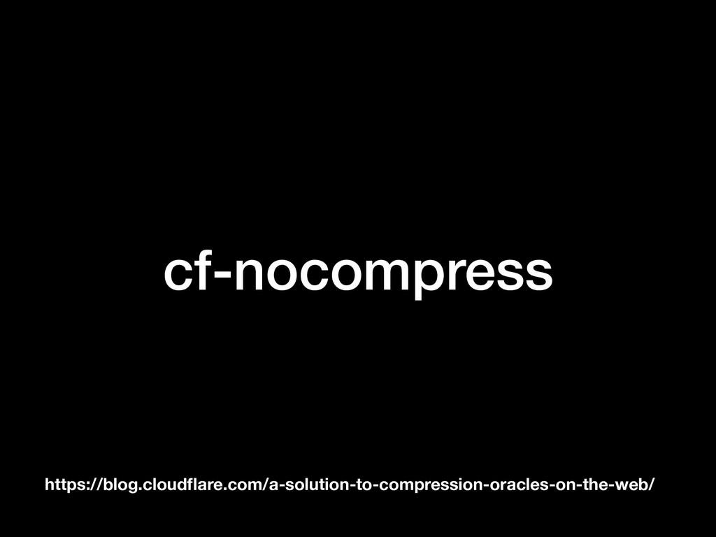 cf-nocompress https://blog.cloudflare.com/a-solu...