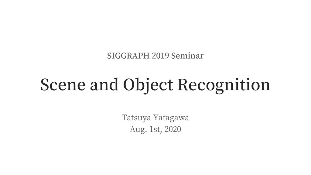 SIGGRAPH 2019 Seminar Scene and Object Recognit...