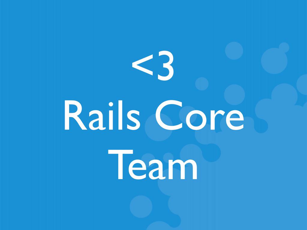 <3 Rails Core Team