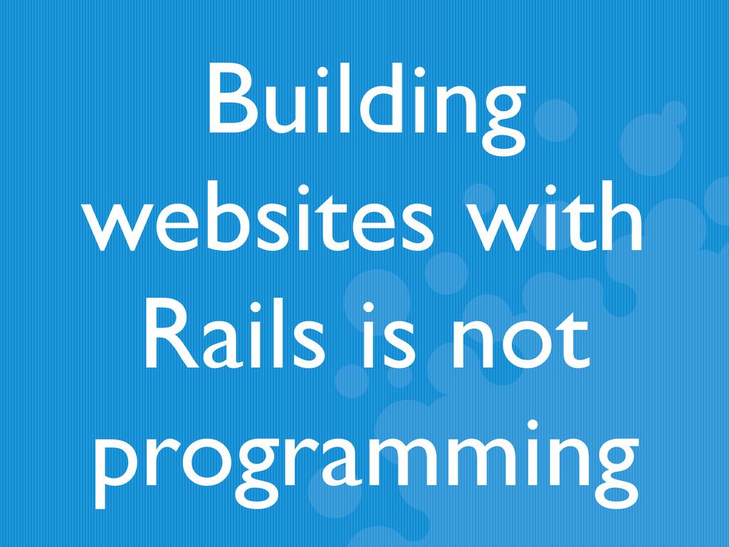 Building websites with Rails is not programming
