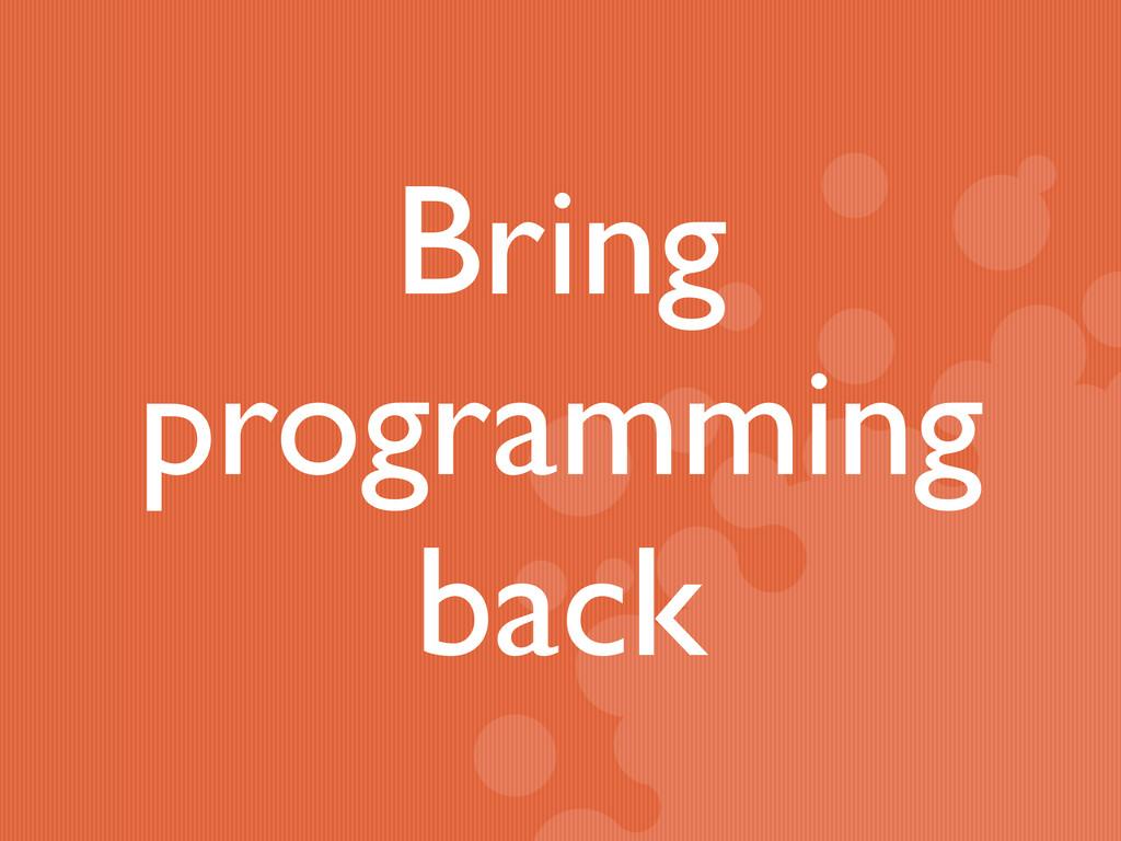 Bring programming back