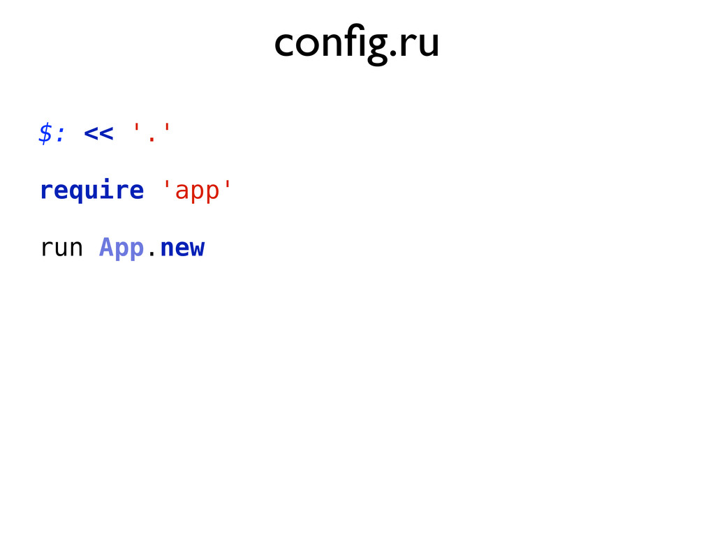 config.ru $: << '.' require 'app' run App.new