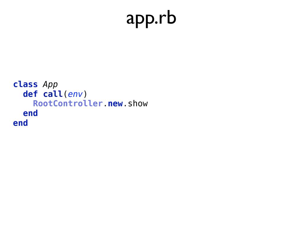 app.rb class App def call(env) RootController.n...