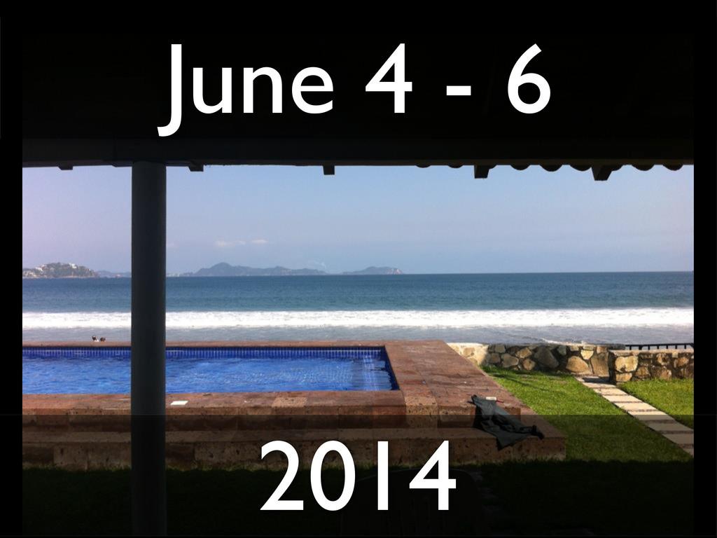 June 4 - 6 2014