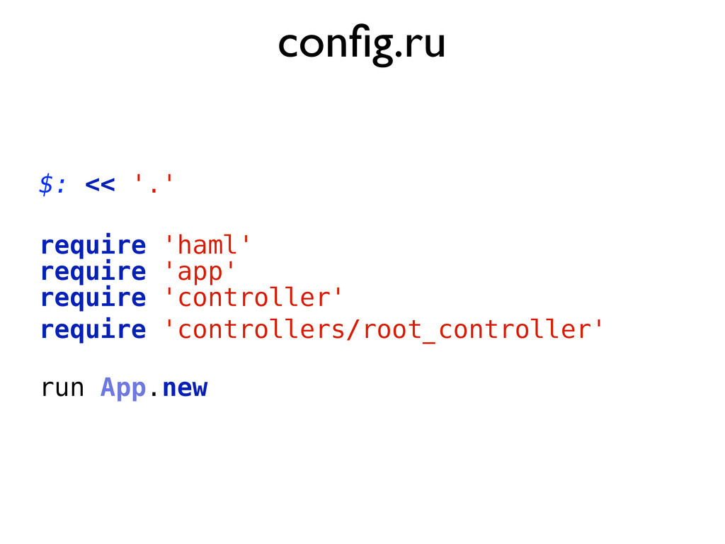config.ru $: << '.' require 'app' require 'contr...