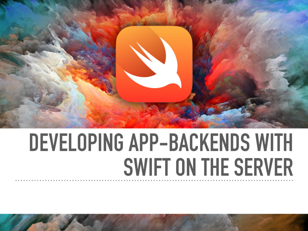 DEVELOPING APP-BACKENDS WITH SWIFT ON THE SERVER