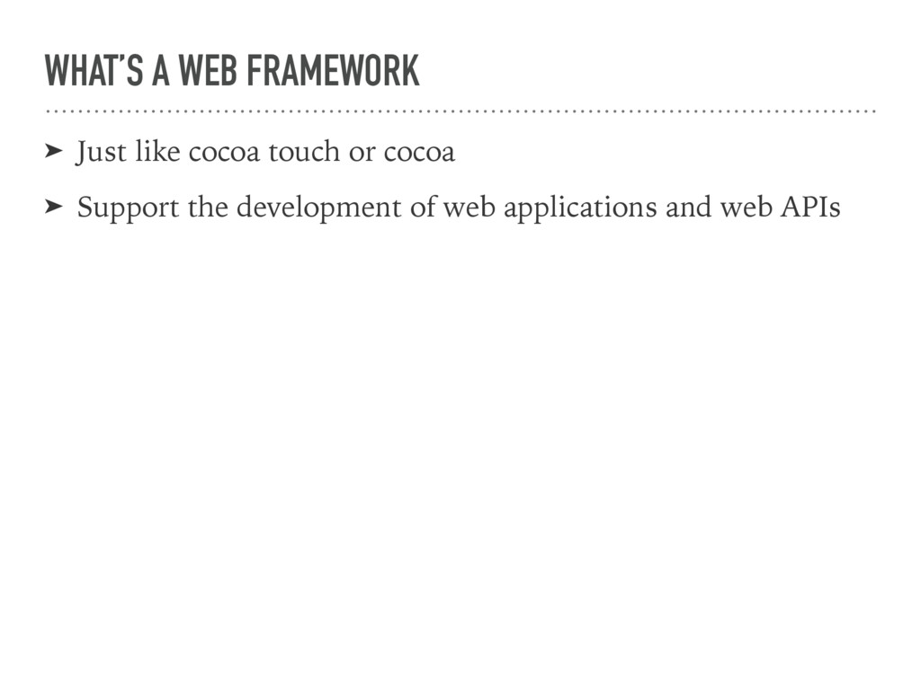 WHAT'S A WEB FRAMEWORK ➤ Just like cocoa touch ...