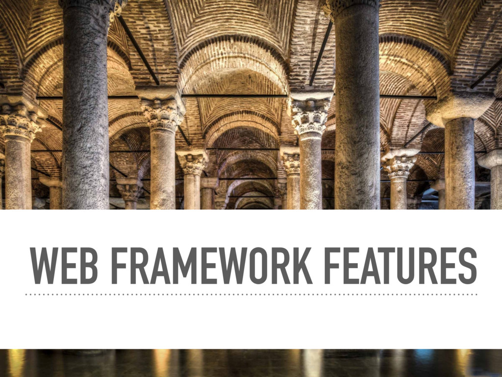 WEB FRAMEWORK FEATURES