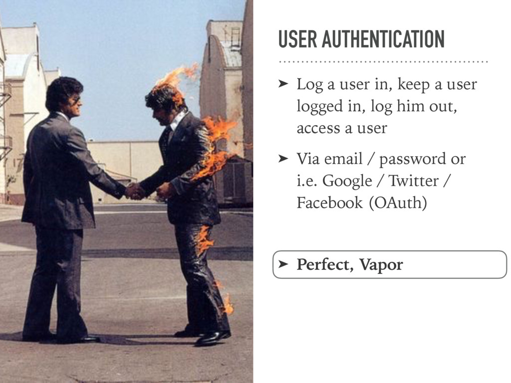 USER AUTHENTICATION ➤ Log a user in, keep a use...