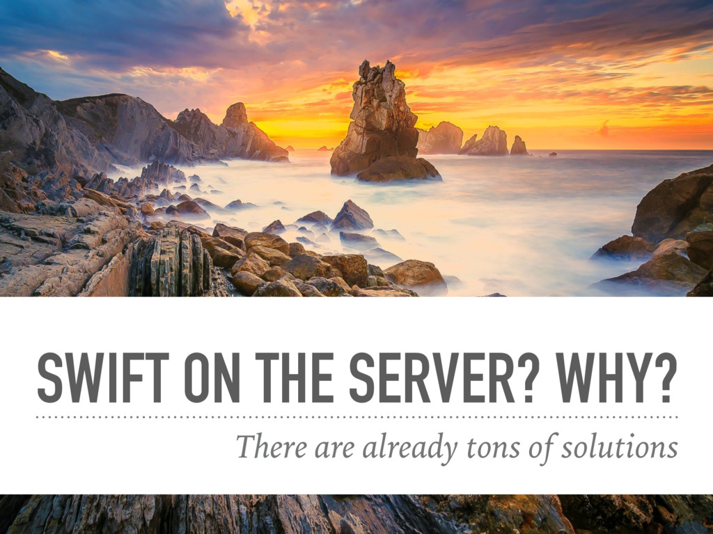 SWIFT ON THE SERVER? WHY? There are already ton...