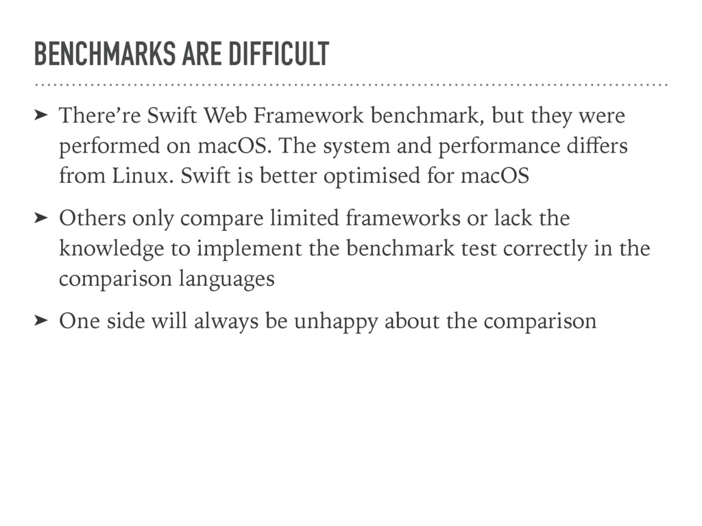 BENCHMARKS ARE DIFFICULT ➤ There're Swift Web F...