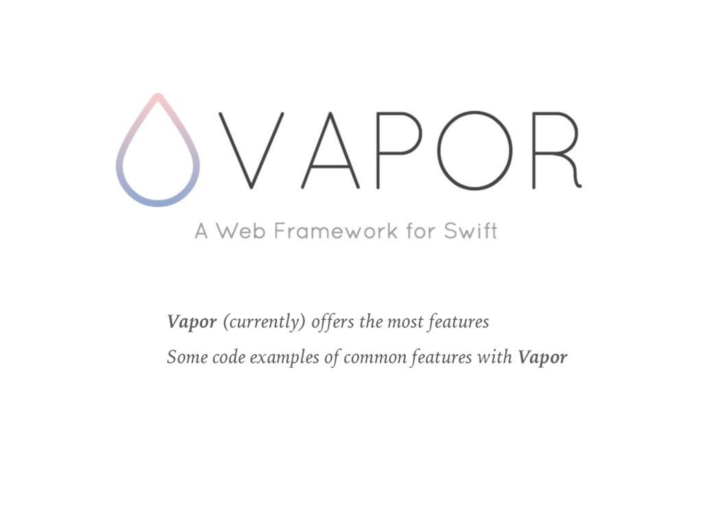 Vapor (currently) offers the most features Some...