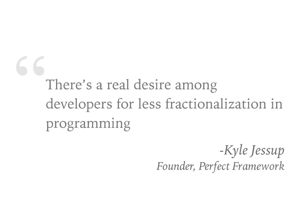 """There's a real desire among developers for les..."
